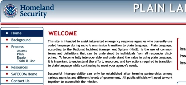 Homeland Security's Plain Language website was intended to assist emergency response agencies to communicate with each other and effectively coordinate response activities.<br><br> 							I was assigned to design prototypes for the website's Home page and its subpages.